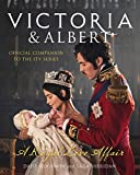 Victoria and Albert - A Royal Love Affair: Official companion to the ITV series