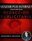 Vender por internet con el arte de la redacción publicitaria: La habilidad número uno que debes tener, es la habilidad de vender. (Spanish Edition)