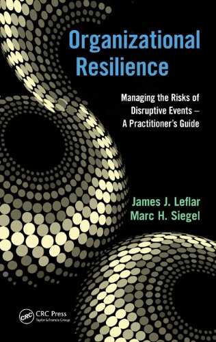 Download Organizational Resilience: Managing the Risks of Disruptive Events – A Practitioner's Guide Pdf