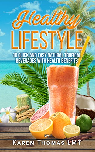 Download for free Healthy lifestyle: 10 Quick and Easy Natural Tropical Beverages with Health Benefits
