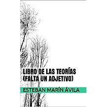 Libro de las teorías (falta un adjetivo) (Spanish Edition)