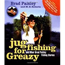 Jug Fishing For Greasy: and Other Brad Paisley Fishing Stories