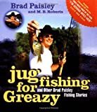 img - for Jug Fishing for Greazy and Other Brad Paisley Fishing Stories book / textbook / text book