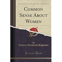 Common Sense About Women (Classic Reprint)