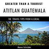 Greater Than a Tourist - Atitlan Guatemala