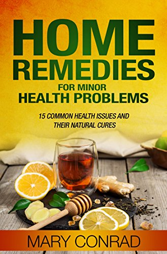 Home Remedies for Minor Health Problems: 15 Common Health Issues and their Natural Cures (Home Cures Book 1) (Best Drug For Vomiting)