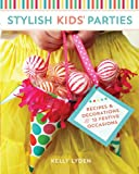 Stylish Kids' Parties: Recipes and Decorations for 12 Festive Occasions