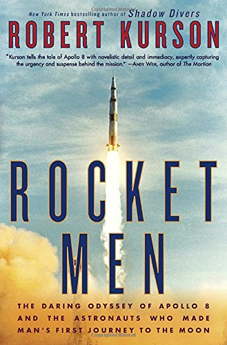 Rocket Men: The Daring Odyssey of Apollo 8 and the Astronauts Who Made Man's First Journey to the Moon cover