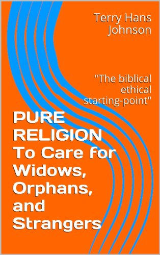 PURE RELIGION  To Care for Widows, Orphans, and Strangers