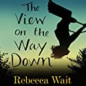 The View on the Way Down Audiobook by Rebecca Wait Narrated by Mandy Weston, Carl Prekopp