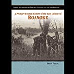 A Primary Source History of the Lost Colony of Roanoke | Jake Miller