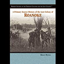 A Primary Source History of the Lost Colony of Roanoke Audiobook by Jake Miller Narrated by Jay Snyder