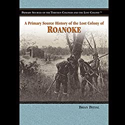 A Primary Source History of the Lost Colony of Roanoke
