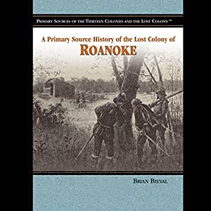 A Primary Source History of the Lost Colony of Roanoke Audiobook