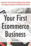 Your First Ecommerce Business: Create Your First E-Commerce Business from...