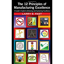 The 12 Principles of Manufacturing Excellence: A Leader's Guide to Achieving and Sustaining Excellence