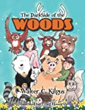 The Darkside of the Woods, Walter C. Kilgus, 1465357521