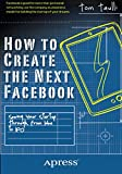 img - for How to Create the Next Facebook: Seeing Your Startup Through, from Idea to IPO book / textbook / text book