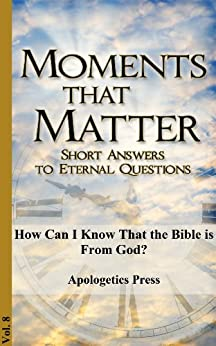 How Can I Know That the Bible is From God? (Moments That Matter Book 8) by [Apologetics Press]