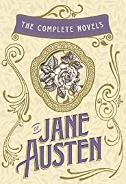 The Complete Novels of Jane Austen: Emma, Pride and Prejudice, Sense and Sensibility, Northanger Abbey, Mansfield Park, Persu