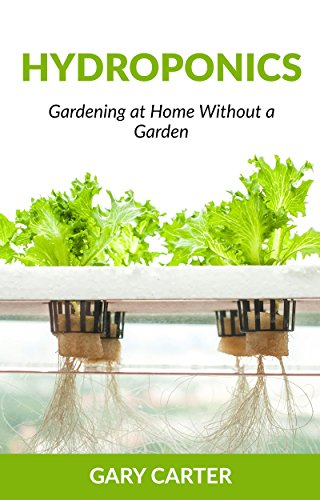 Hydroponics: Gardening at Home Without a Garden by [Carter, Gary]