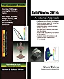 SolidWorks 2014: A Tutorial Approach, Prof. Sham Tickoo, 1936646676