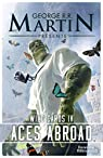Wild Cards, Tome 4 : Aces Abroad par George R-R Martin