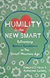 Book cover for Humility Is the New Smart: Rethinking Human Excellence in the Smart Machine Age