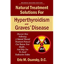 Natural Treatment Solutions for Hyperthyroidism and Graves' Disease 2nd Edition