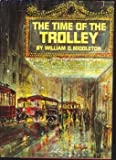 Time of the Trolley, William D. Middleton, 0890240132