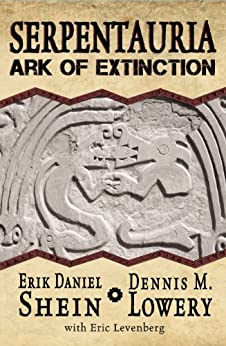 Serpentauria: Ark of Extinction by [Shein, Erik, Lowery, Dennis]