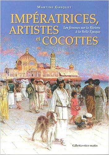 Amazon Fr Imperatrices Artistes Et Cocottes Les Femmes Sur La Riviera A La Belle Epoque Gasquet Martine Livres