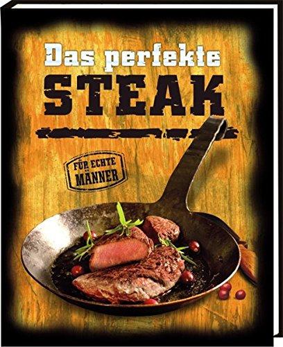 Das perfekte Steak: klassische und ausgefallene Steakrezepte