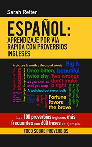 ESPAÑOL: APRENDIZAJE POR VÍA RAPIDA CON PROVERBIOS INGLESES: Las 100 proverbios ingleses más frecuentes con 600 frases de ejemplo. (Spanish Edition)