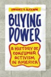 Buying Power : A History of Consumer Activism in America, Glickman, Lawrence B., 0226298671