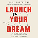 Launch Your Dream: A 30-Day Plan for Turning Your Passion into Your Profession | Dale Partridge