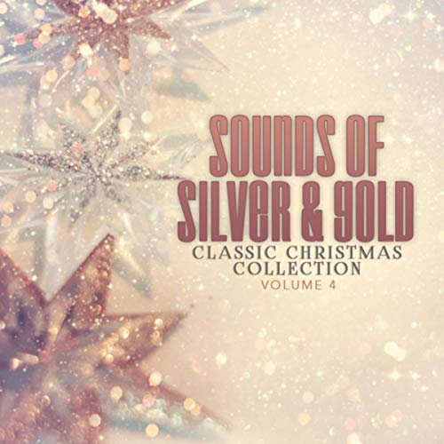 Classic Christmas Collection: Sounds of Silver and Gold, Vol. 4