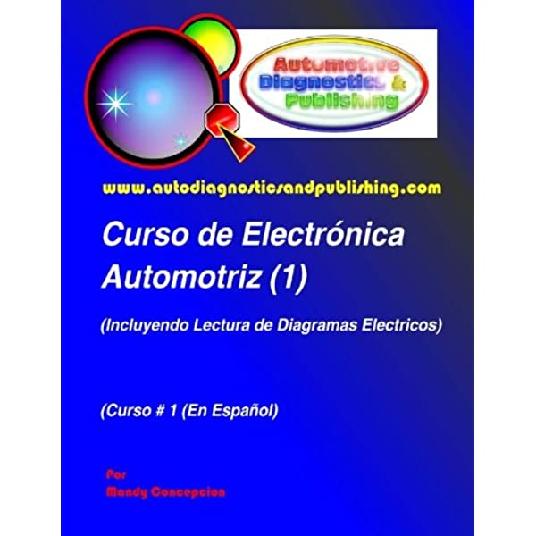 Curso De Electronica Automotriz 1 Incluyendo Lectura De Diagramas Electricos Spanish Edition Concepcion Mandy 9781463575960 Amazon Com Books