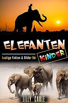 elefanten lustige fakten bilder f r kinder german edition kindle edition by lilly carle. Black Bedroom Furniture Sets. Home Design Ideas