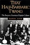 That Half-Barbaric Twang: THE BANJO IN AMERICAN POPULAR CULTURE (Music in American Life)