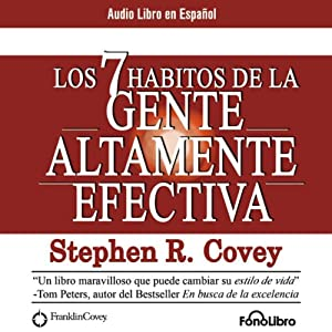 Los 7 Habitos de la Gente Altamente Efectiva [The 7 Habits of Highly Effective People] Performance by Stephen R. Covey Narrated by Alejo Felipe