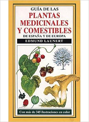 GUIA PLANTAS MEDICINALES Y COMESTIBLES GUIAS DEL NATURALISTA-PLANTAS MEDICINALES, HIERBAS Y HERBORISTERÍA: Amazon.es: LAUNERT: Libros