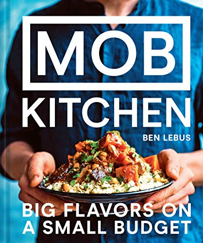 MOB Kitchen: Big Flavors on a Small Budget by Ben Lebus