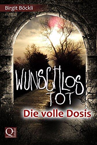 Wunschlos tot - Die volle Dosis (German Edition)