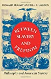 Between Slavery and Freedom : Philosophy and American Slavery, McGary, Howard and Lawson, Bill E., 0253332729