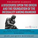 A Discourse upon the Origin and the Foundation of the Inequality Among Mankind by Jean Jacques Rousseau: The Complete Work Plus an Overview, Chapter by Chapter Summary and Author Biography! Audiobook by Jean Jacques Rousseau, Israel Bouseman Narrated by Derek Botten