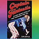 Captain Fantastic: Elton John's Stellar Trip Through the '70s Audiobook by Tom Doyle Narrated by Tom Taylorson