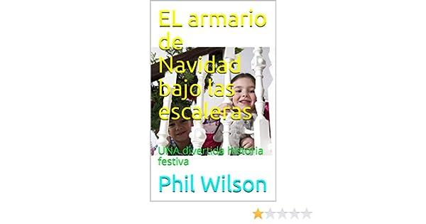 EL armario de Navidad bajo las escaleras: UNA divertida historia festiva eBook: Phil Wilson: Amazon.es: Tienda Kindle