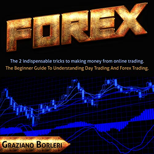 Forex: The 2 indispensable tricks to making money from online trading. To beginners Guide to Understanding Day Trading And Forex Trading. (Best Forex Training Course)