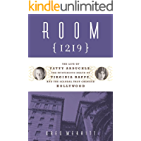 Room 1219: The Life of Fatty Arbuckle, the Mysterious Death of Virginia Rappe, and the Scandal That Changed Hol (English Edition)